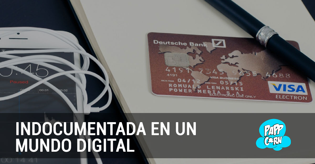 Indocumentada en un mundo digital